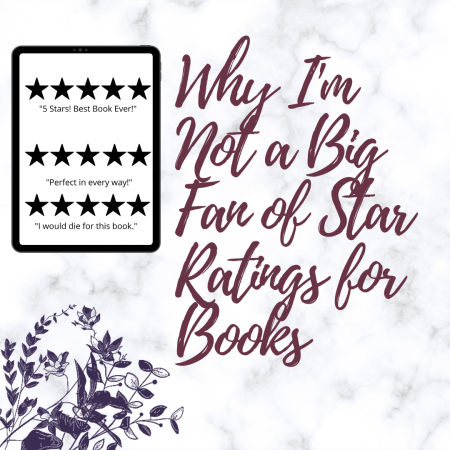 Why I'm Not a Big Fan of Star Ratings for Books - Book Blogger opinion, rant, bookish topics