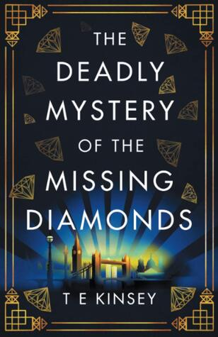 The Deadly Mystery of the Missing Diamonds by TE Kinsey